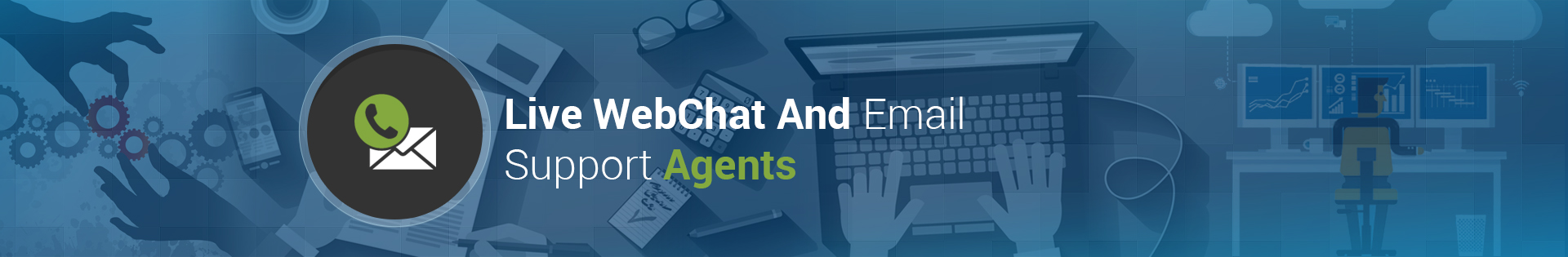 Live WebChat AND Email Support Agents
